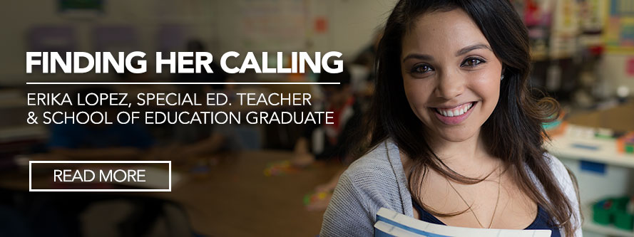 Erika Lopez: Finding Her Calling, special ed teacher and school of education graduate