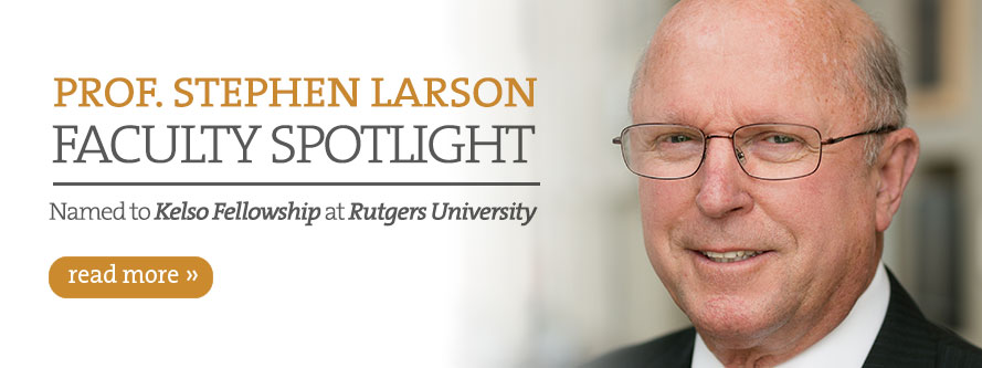 Prof. Stephen Larson Named to Kelso Fellowship at Rutgers University