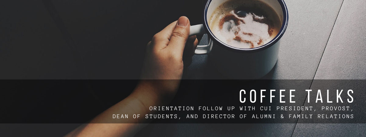 Coffee Talks: Orientation follow up with CUI President, Provost, Dean of Students, and Director of Alumni & Family Relations