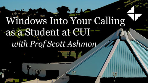 Windows Into Your Calling as a Student at CUI