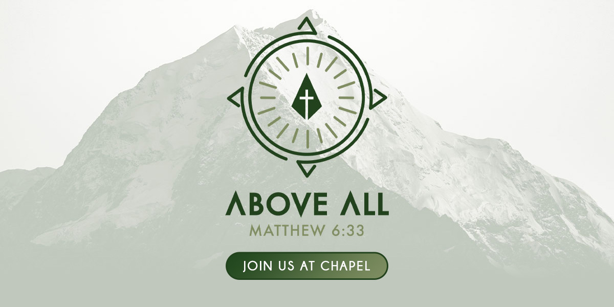 Above All - Matthew 6:33 - Join us at Chapel